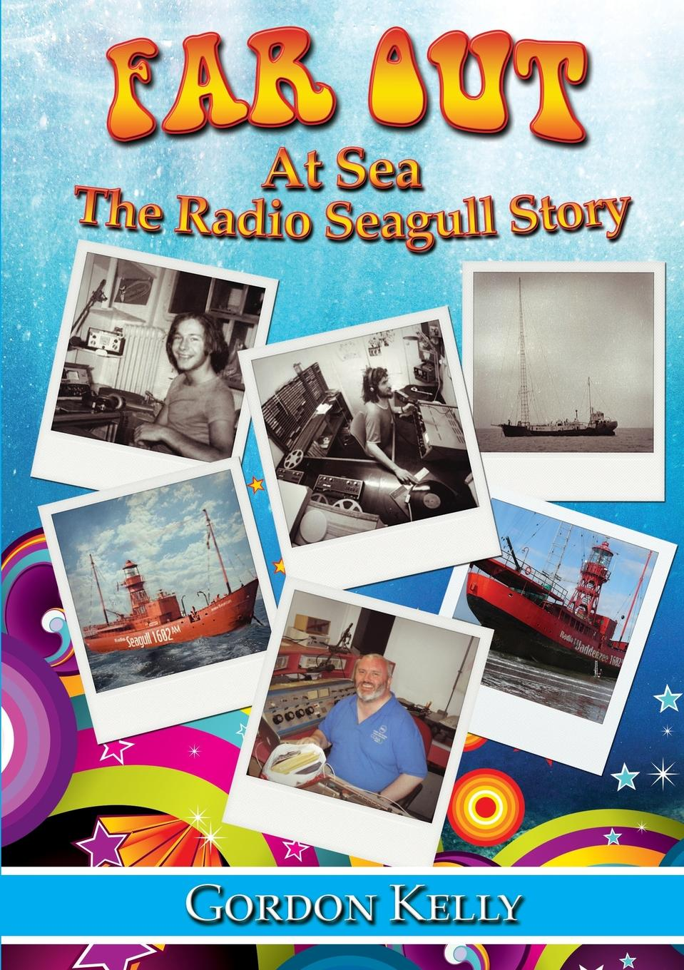 Gordon Kelly Far Out at Sea - The Radio Seagull Story supertramp the story so far