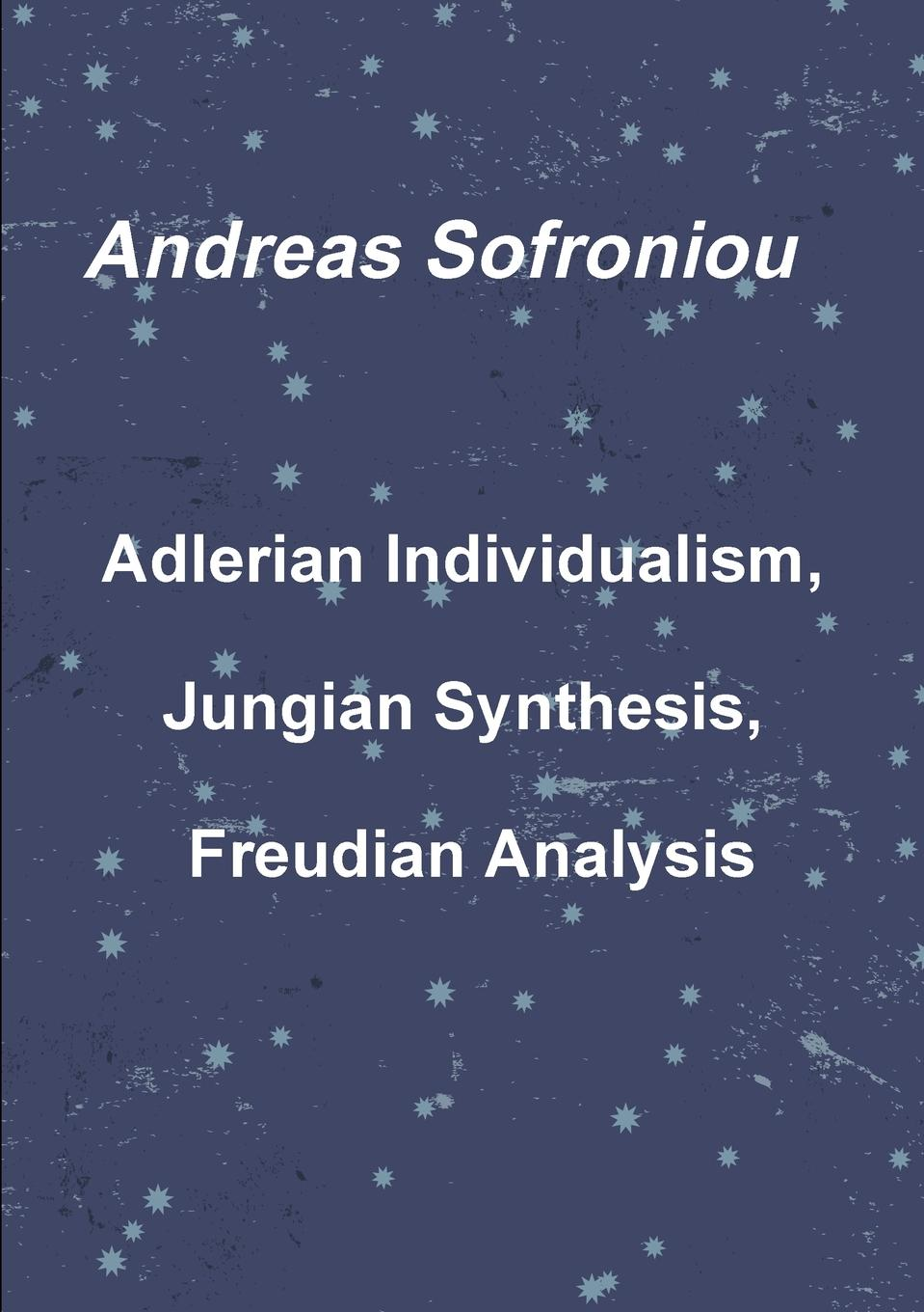 Andreas Sofroniou Adlerian Individualism, Jungian Synthesis, Freudian Analysis