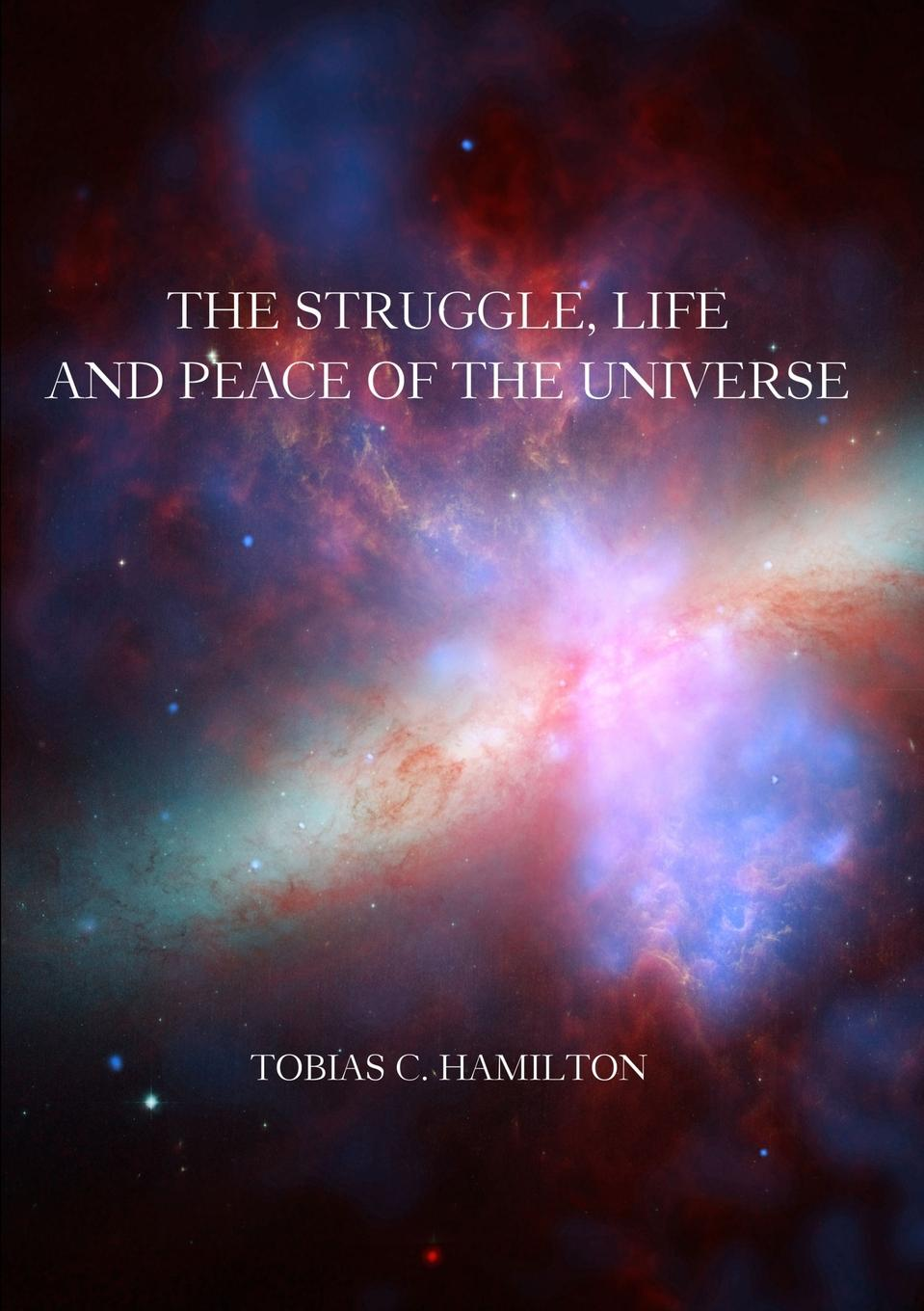 Tobias C. Hamilton The Struggle, Life and Peace of the Universe virginia hamilton adair ants on the melon a collection of poems