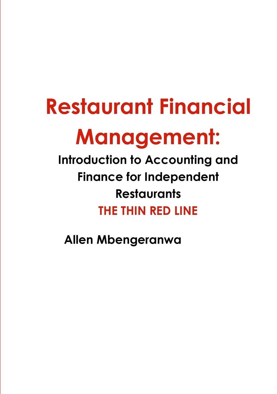 Allen Mbengeranwa Restaurant Financial Management. Introduction to Accounting and Finance for Independent Restaurants kevin callahan r project management accounting budgeting tracking and reporting costs and profitability