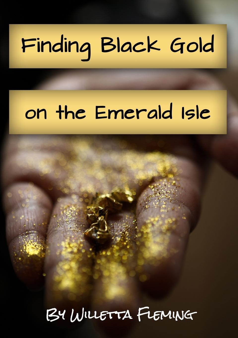 Willetta Fleming Finding Black Gold on the Emerald Isle aik iskandaryan william calhoun and the black feather book i