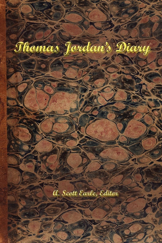 Scott Earle Thomas Jordan.s Diary scott earle thomas jordan s diary