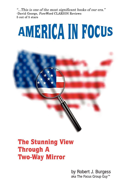 Robert J. Burgess AMERICA IN FOCUS цена