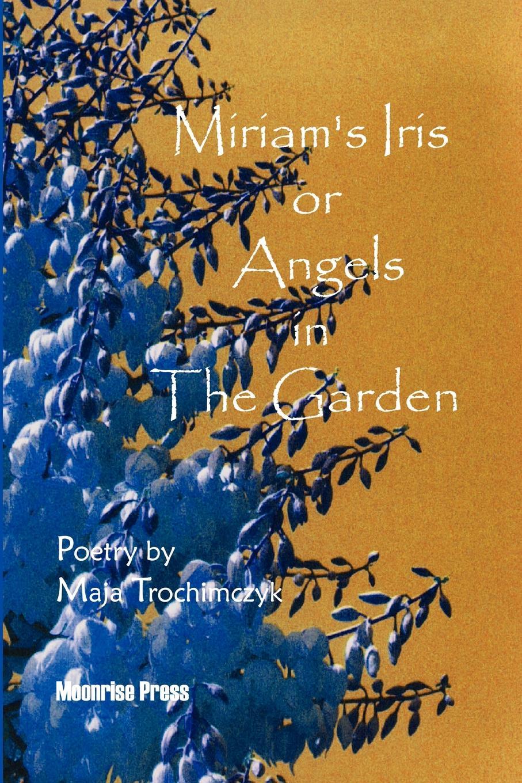 лучшая цена Maja Trochimczyk Miriam.s Iris, or Angels in the Garden