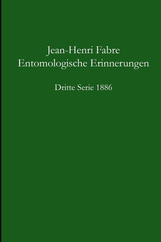 Jean-Henri Fabre Entomologische Erinnerungen - 3.Serie 1886