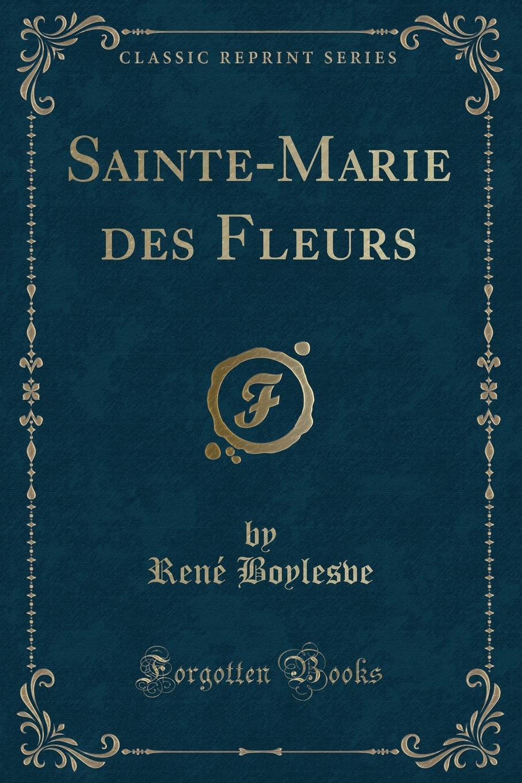 René Boylesve Sainte-Marie des Fleurs (Classic Reprint) баффи санти мари buffy sainte marie many a mile