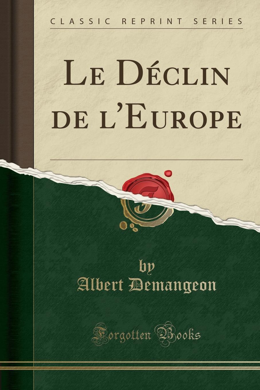 Le Declin de l.Europe (Classic Reprint) Excerpt from Le DР?clin de l'EuropeLa guerre aura sans doute...