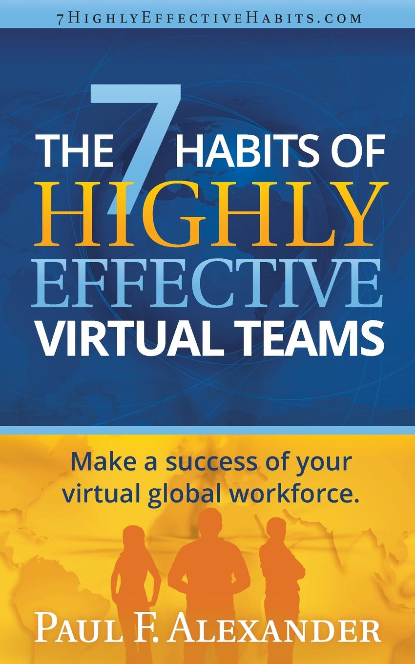 The 7 Habits of Highly Effective Virtual Teams. Make a success of your virtual global workforce. Think you know what it takes to run a successful virtual teamР?...