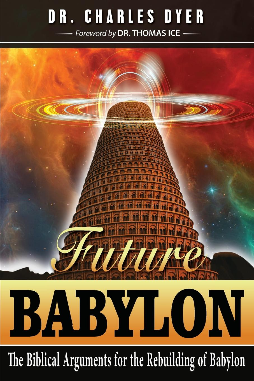 Charles Dyer Future Babylon. The Biblical Arguments for Rebuilding Babylon tom knox the babylon rite
