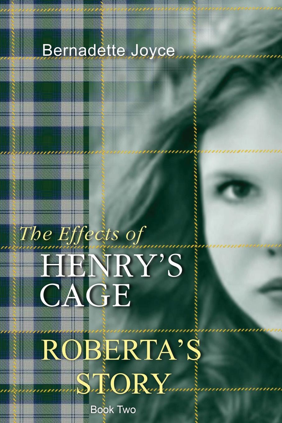Bernadette Joyce The effects of Henry.s cage. Roberta.s story.