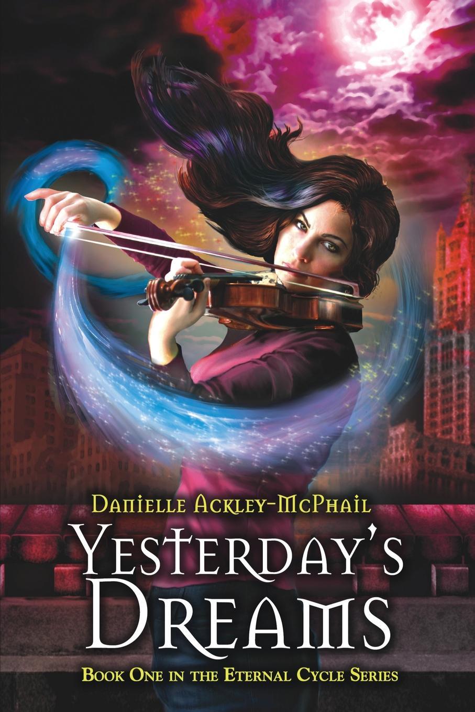 Danielle Ackley-McPhail Yesterday.s Dreams