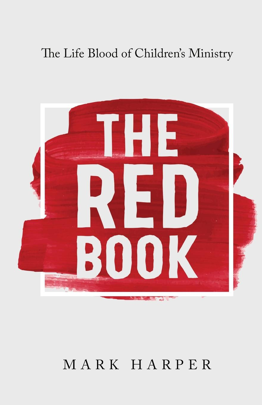 где купить Mark Harper The Red Book. The Life Blood of Children.s Ministry по лучшей цене