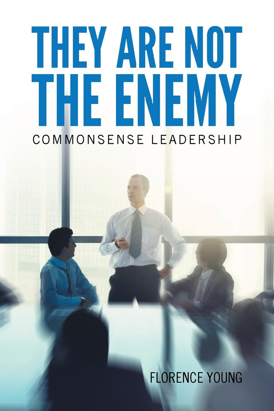 Florence Young They Are Not The Enemy amy lyman the trustworthy leader leveraging the power of trust to transform your organization