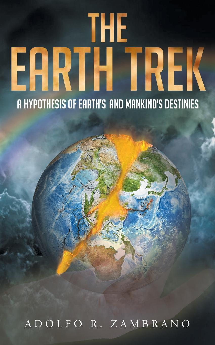 Adolfo R. Zambrano The Earth Trek. A Hypothesis of Earth.s and Mankind.s Destinies fruit of the earth