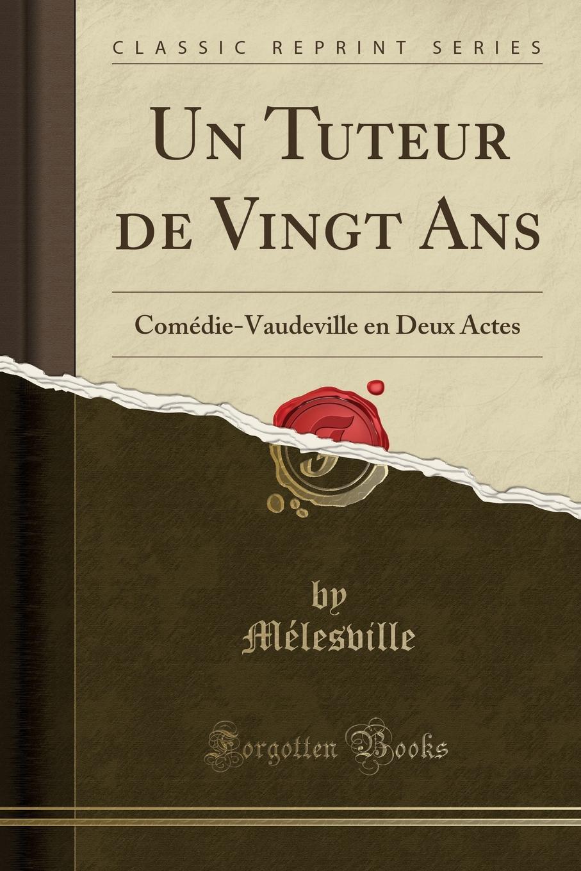 Un Tuteur de Vingt Ans. Comedie-Vaudeville en Deux Actes (Classic Reprint) Excerpt from Un Tuteur de Vingt Ans: ComР?die-Vaudeville en Deux...