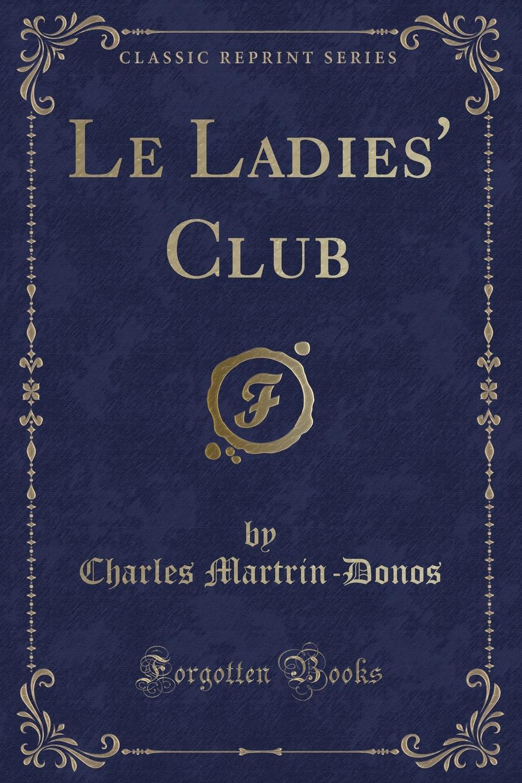 Le Ladies. Club (Classic Reprint)