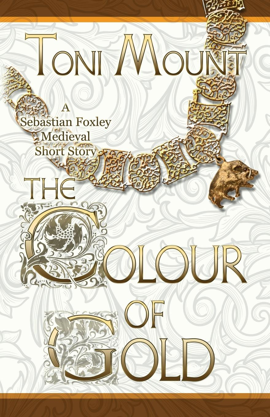 Фото - Toni Mount The Colour of Gold. A Sebastian Foxley Medieval Short Story the story of colour in textiles
