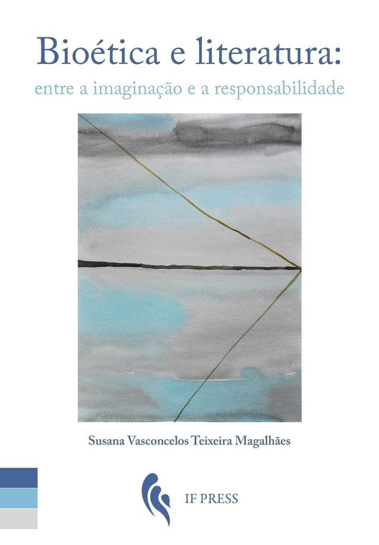 купить Susana Vasconcelos Teixeira Magalhães Bioetica e literatura. entre a imaginacao e a responsabilidade недорого