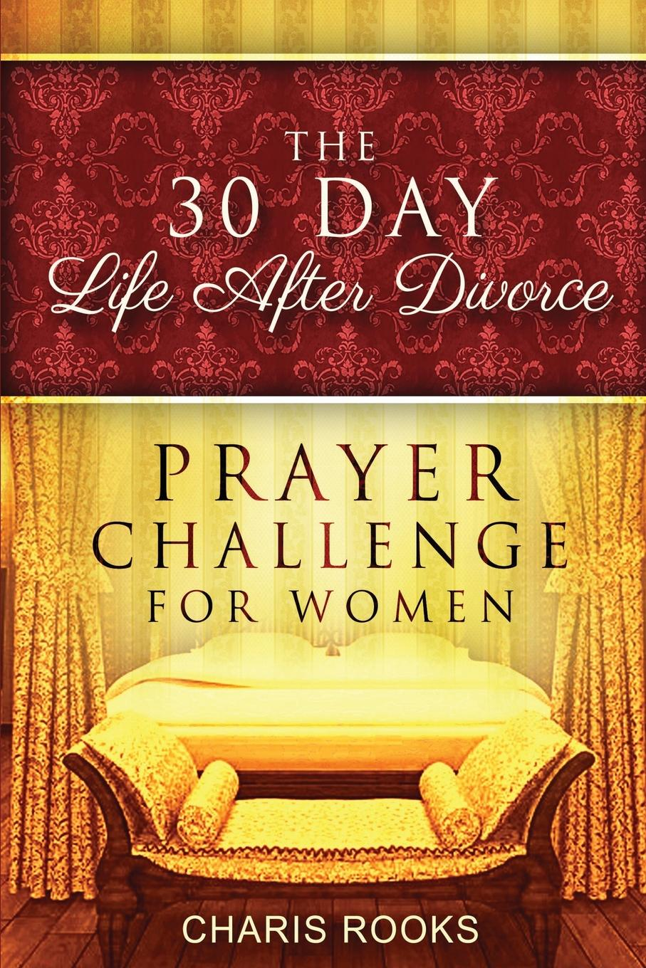 Charis Rooks The 30 Day Life after Divorce Prayer Challenge for Women
