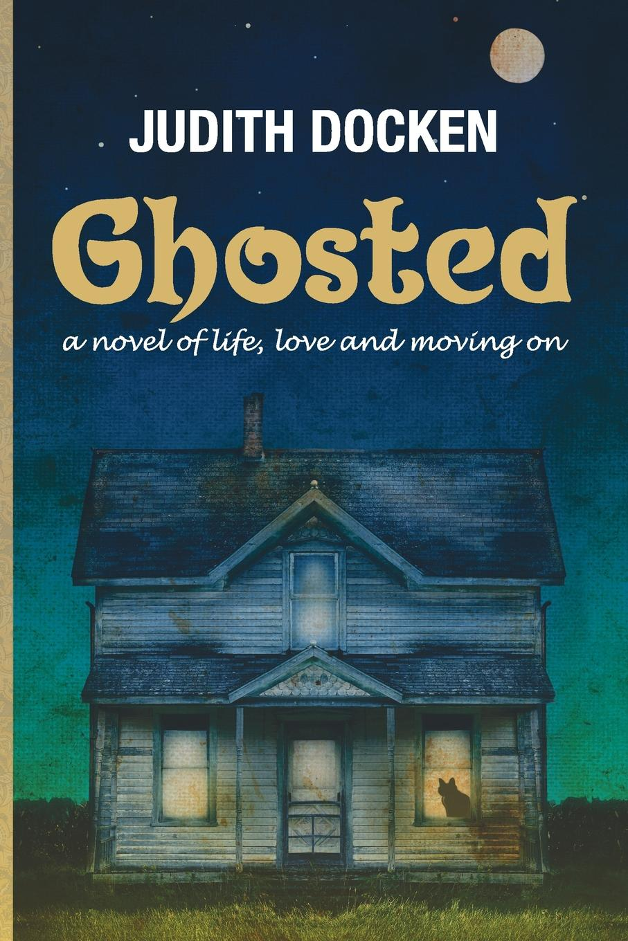 Judith Docken Ghosted. A Novel of Life, Love, and Moving On jd mcpherson jd mcpherson let the good times roll