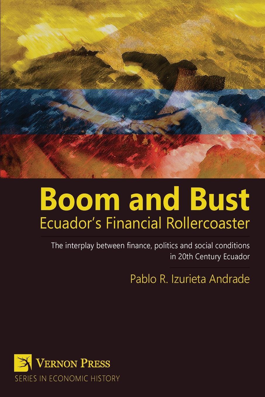 Книга Boom and Bust. Ecuador.s Financial Rollercoaster. Pablo Izurieta
