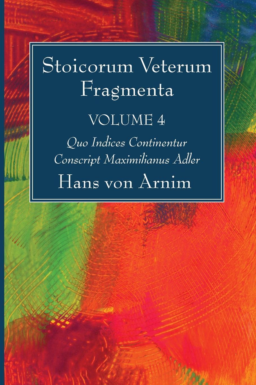 Hans Von Arnim Stoicorum Veterum Fragmenta Volume 4 hans von arnim stoicorum veterum fragmenta volume 2