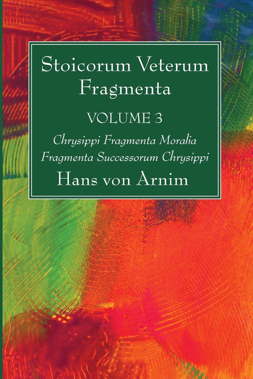 Hans Von Arnim Stoicorum Veterum Fragmenta Volume 3 hans von arnim stoicorum veterum fragmenta volume 2