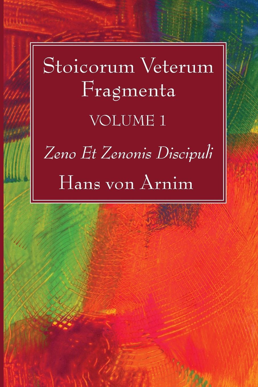 Hans Von Arnim Stoicorum Veterum Fragmenta Volume 1 hans von arnim stoicorum veterum fragmenta volume 2