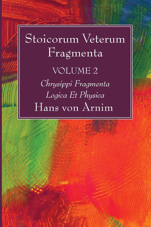 Hans Von Arnim Stoicorum Veterum Fragmenta Volume 2 hans von arnim stoicorum veterum fragmenta volume 2