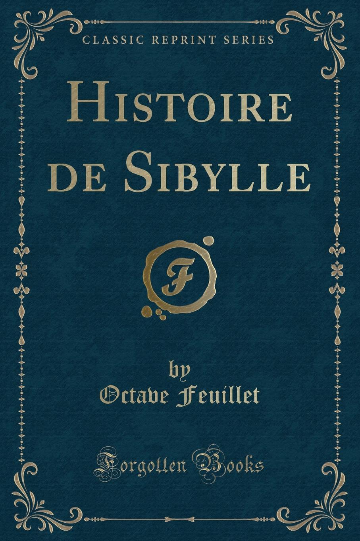 Octave Feuillet Histoire de Sibylle (Classic Reprint) feuillet octave histoire de sibylle