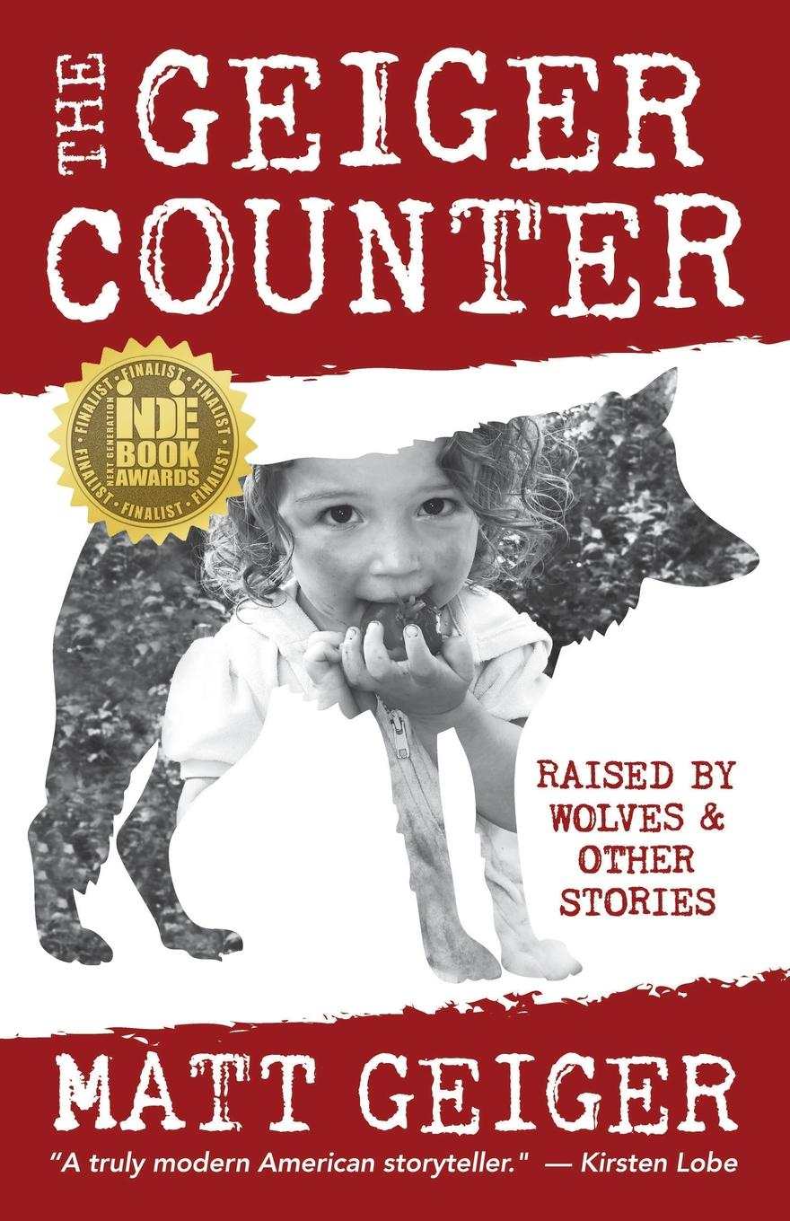 Matt Geiger The Geiger Counter. Raised by Wolves and Other Stories what s in there