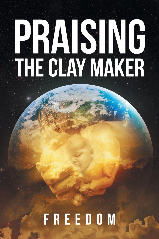 где купить Freedom Praising The Clay Maker по лучшей цене