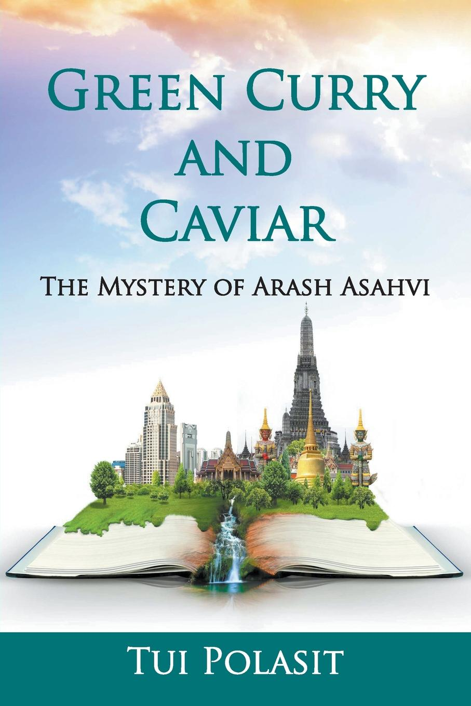 Tui Polasit Green Curry and Caviar. The Mystery of Arash Asahvi