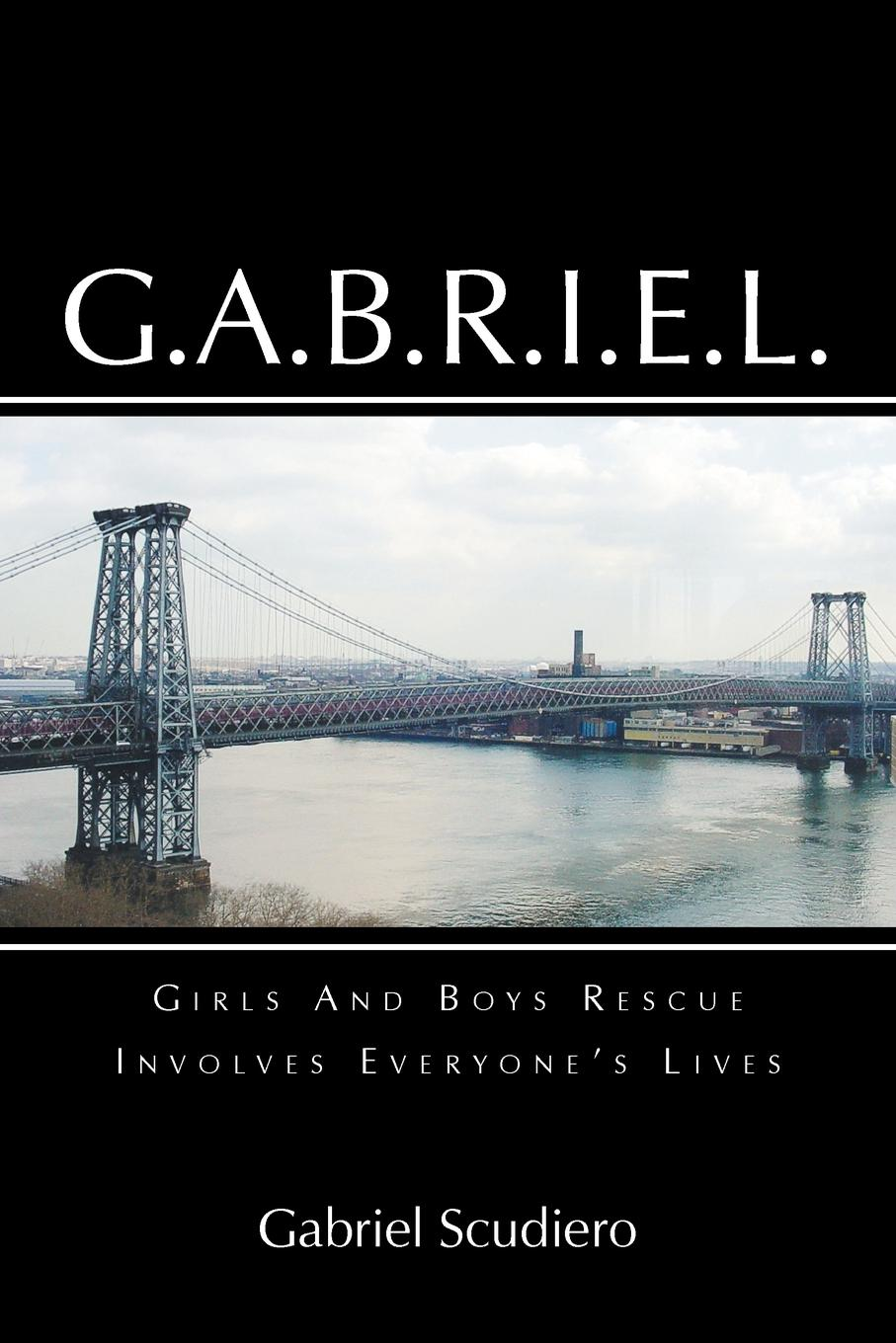 Gabriel Scudiero G.A.B.R.I.E.L. Girls and Boys Rescue Involves Everyone.s Lives