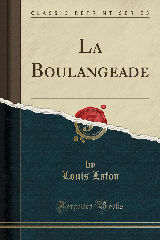 La Boulangeade (Classic Reprint) Excerpt from La BoulangeadePour un poР?me Р?pique, faut...