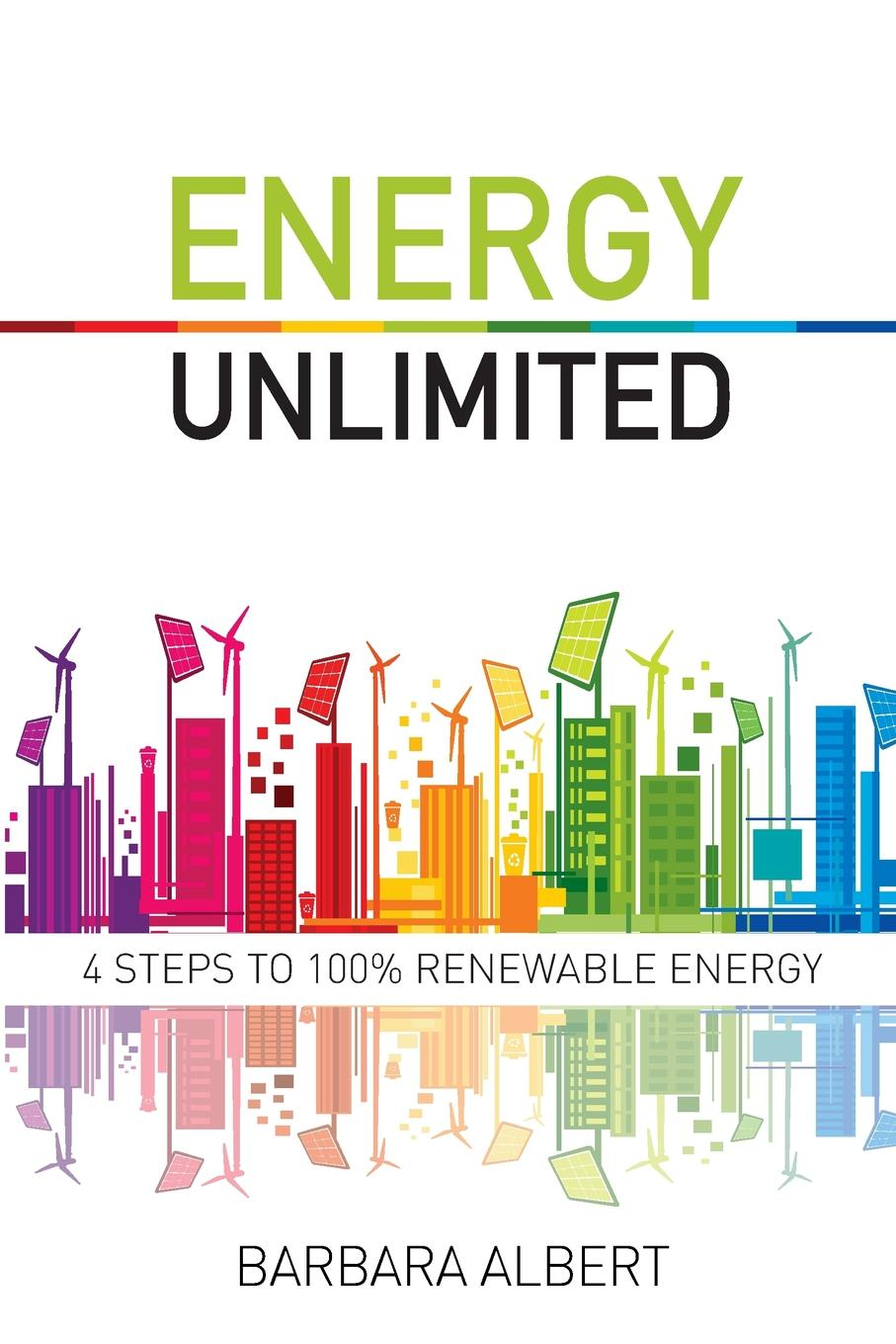 Energy Unlimited. Four Steps to 100. Renewable Energy HAVE YOU been tasked with developing a plan to transition your...