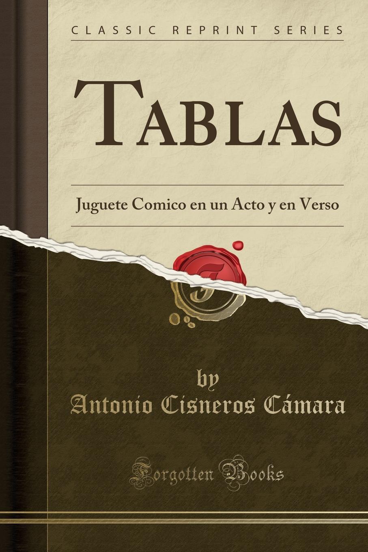 Antonio Cisneros Cámara Tablas. Juguete Comico en un Acto y en Verso (Classic Reprint) melitón escamilla un dia en leganes juguete comico filosofico en un acto y en verso classic reprint