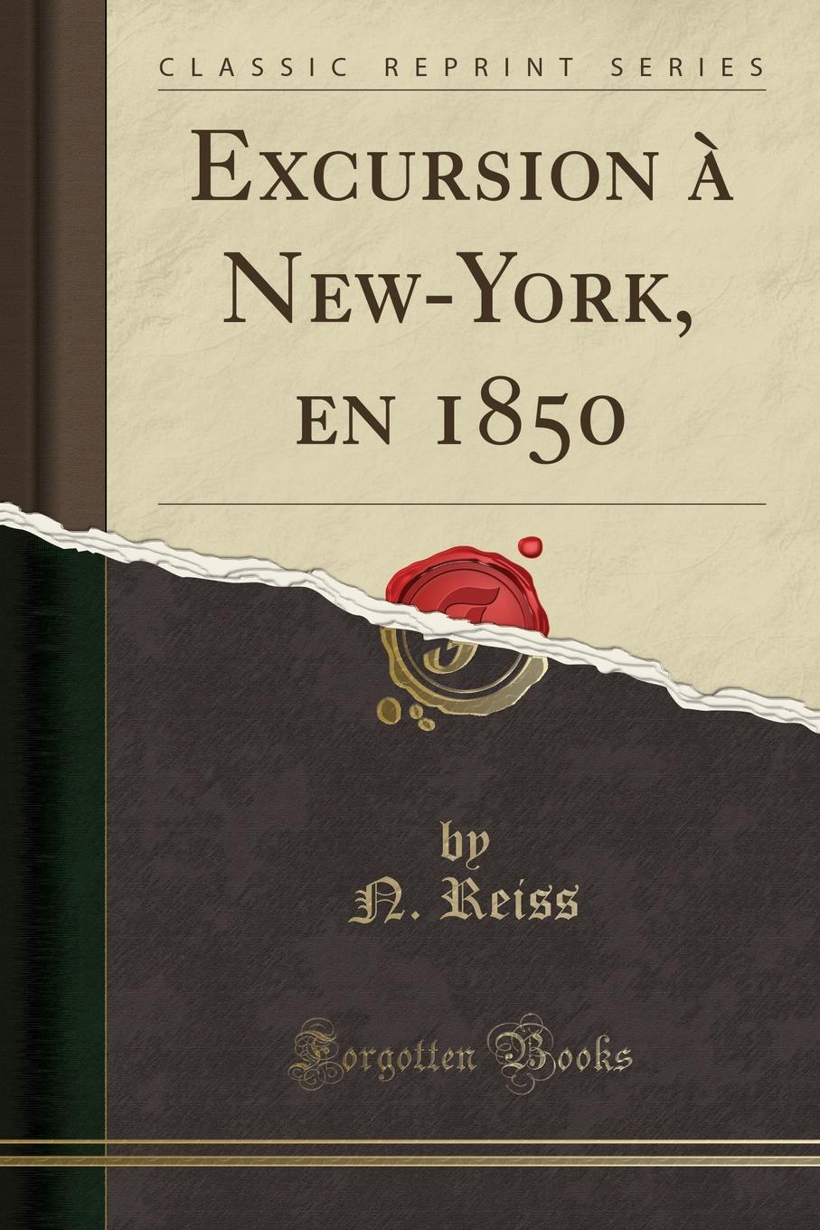 N. Reiss Excursion a New-York, en 1850 (Classic Reprint)