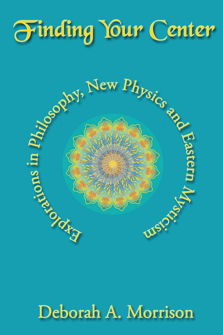 Deborah A Morrison Finding Your Center. Explorations in Philosophy, New Physics and Eastern Mysticism history and philosophy of physics in the south cone