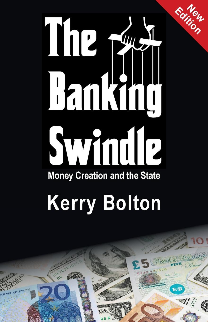 The Banking Swindle. Money Creation and the State The Banking Swindle is not an economic textbook filled with technical...