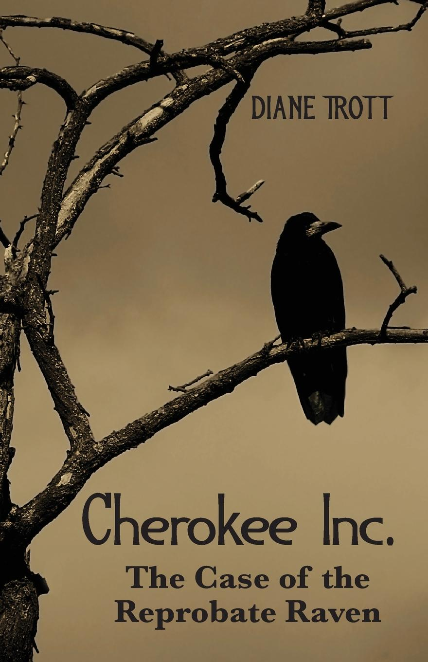 Diane Trott The Case of the Reprobate Raven. Series: Cherokee, Inc