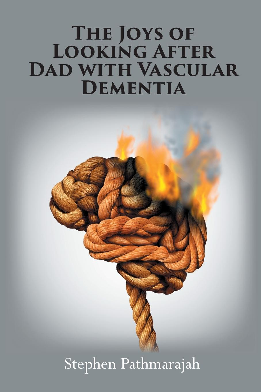 Stephen Pathmarajah The Joys of Looking After Dad with Vascular Dementia