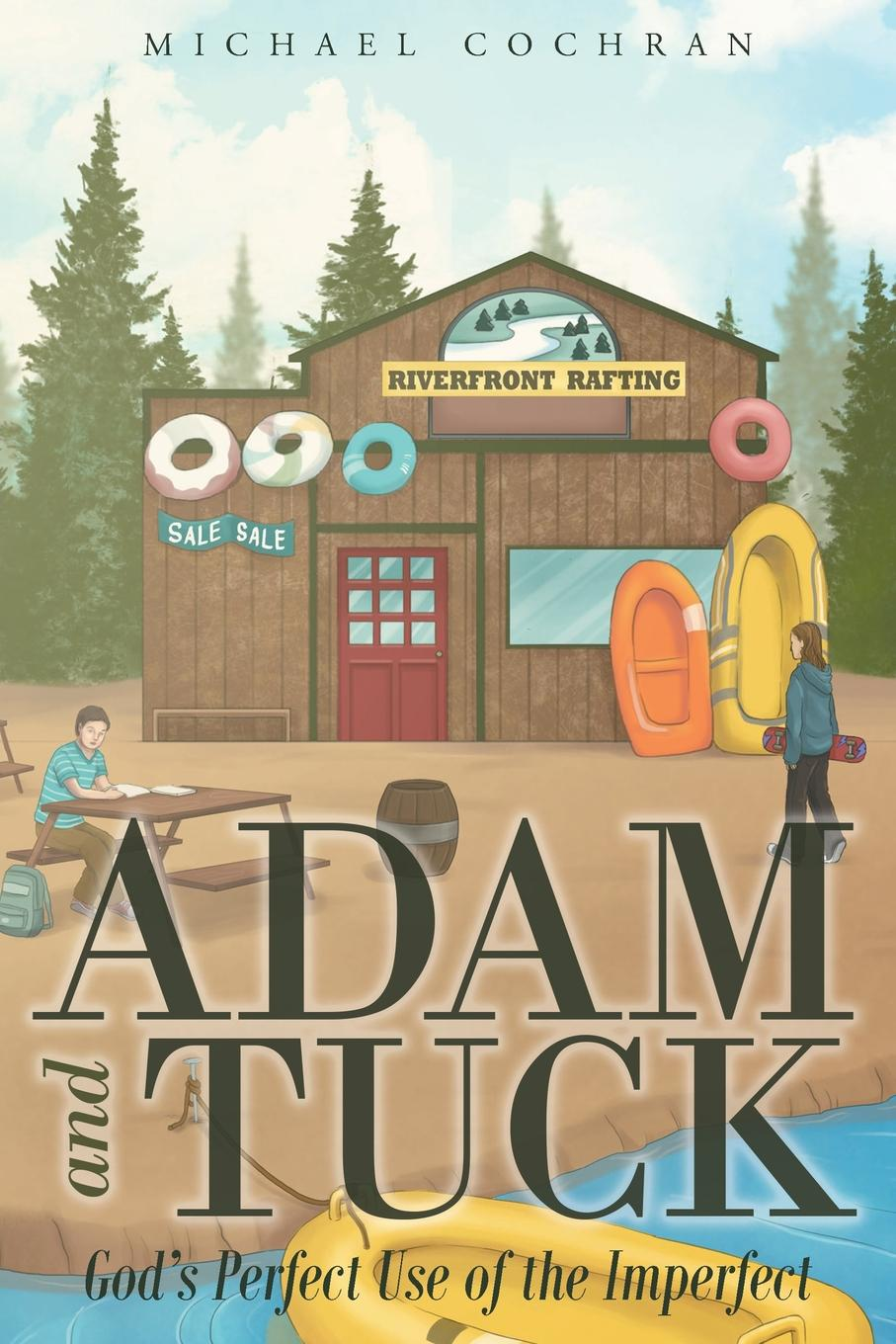 Michael Cochran Adam and Tuck. God.s Perfect Use of the Imperfect the best of adam sharp