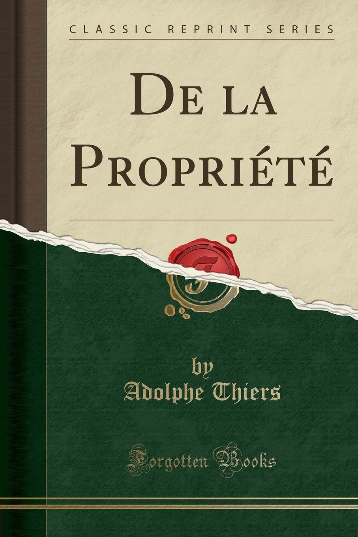 De la Propriete (Classic Reprint) Excerpt from De la PropriР?tР?Je vais donc porterla main...