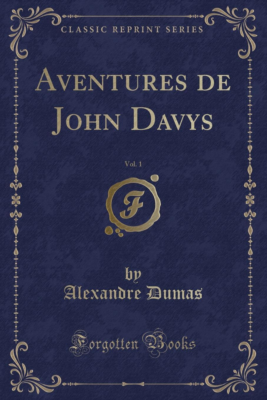 Александр Дюма Aventures de John Davys, Vol. 1 (Classic Reprint) b546 o to 220 page 1