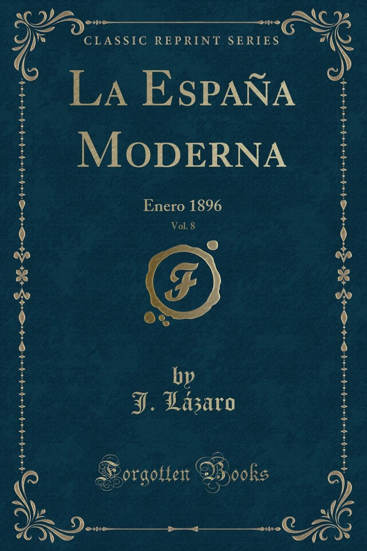 J. Lázaro La Espana Moderna, Vol. 8. Enero 1896 (Classic Reprint) la espana moderna classic reprint