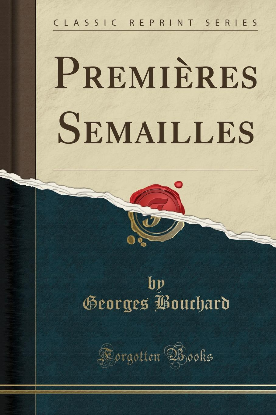 Premieres Semailles (Classic Reprint) Excerpt from PremiР?res SemaillesLa journР?e a Р?tР? chaude...