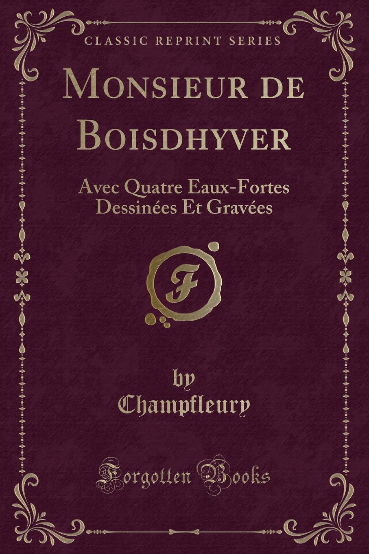 Champfleury Champfleury Monsieur de Boisdhyver. Avec Quatre Eaux-Fortes Dessinees Et Gravees (Classic Reprint) les allees sombres