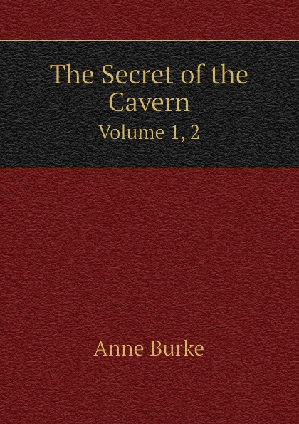 Anne Burke The Secret of the Cavern. Volume 2