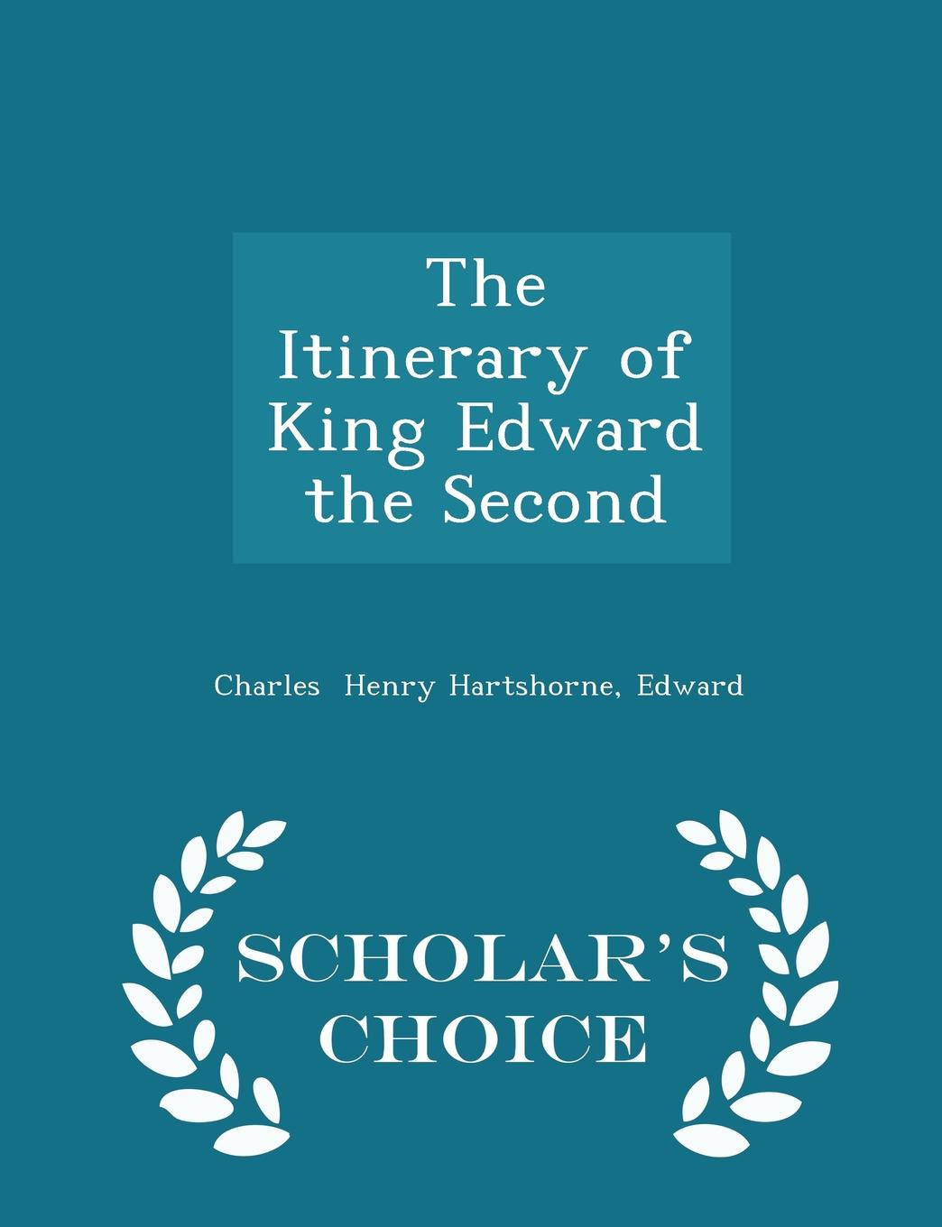 The Itinerary of King Edward the Second - Scholar.s Choice Edition